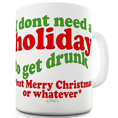 15 OZ Funny Novelty Mug Cup Don't Need A Holiday To Get Drunk Merry Christmas Or Whatever