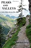 Peaks and Valleys: A Solo Hike Across the Alps, Matthew Sims, 1466256362