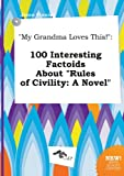 My Grandma Loves This!: 100 Interesting Factoids about Rules of Civility: A Novel