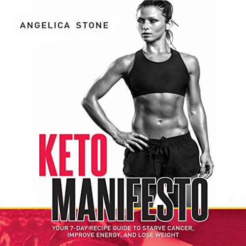 Keto Manifesto: Your 7-Day Recipe Guide to Starve Cancer, Improve Energy, and Lose Weight by Angelica Stone