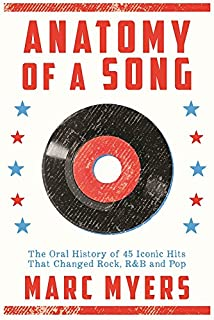 Book Cover: Anatomy of a Song: The Oral History of 45 Iconic Hits That Changed Rock, R&B and Pop