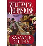 Savage Guns, William W. Johnstone and J. A. Johnstone, 1410435482