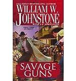 Savage Guns, William W. Johnstone and J. A. Johnstone, 1410435482