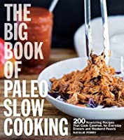 The Big Book of Paleo Slow Cooking: 200 Nourishing Recipes That Cook Carefree, for Everyday Dinners and Weekend Feasts from Harvard Common Press