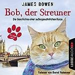 Bob, der Streuner: Die Geschichte einer außergewöhnlichen Katze | James Bowen