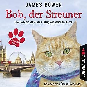 Bob, der Streuner: Die Geschichte einer außergewöhnlichen Katze Hörbuch