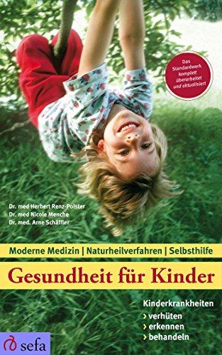Download Gesundheit für Kinder: Kinderkrankheiten verhüten, erkennen, behandeln: Moderne Medizin – Naturheilverfahren – Selbsthilfe – Aktualisierte und überarbeitete Neuauflage (German Edition) Pdf