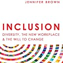 Inclusion: Diversity, the New Workplace & the Will to Change Audiobook by Jennifer Brown Narrated by Jennifer Brown