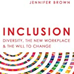 Inclusion: Diversity, the New Workplace & the Will to Change | Jennifer Brown