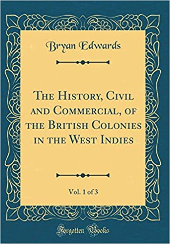 The History, Civil and Commercial, of the British Colonies in the West Indies, Vol. 1 of 3 (Classic Reprint): Bryan Edwards: 9780483051966: Amazon.com: ...