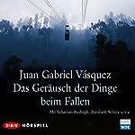 Das Geräusch der Dinge beim Fallen | Juan Gabriel Vásquez