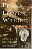Frank Lloyd Wright : A Biography, Secrest, Meryle, 0060975679