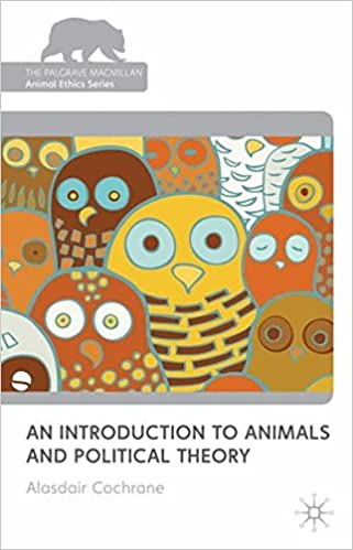 Book An Introduction to Animals and Political Theory (The Palgrave Macmillan Animal Ethics Series)