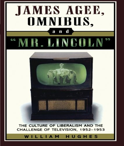James Agee, Omnibus, and Mr. Lincoln: The Culture of Liberalism and the Challenge of Television 1952-1953