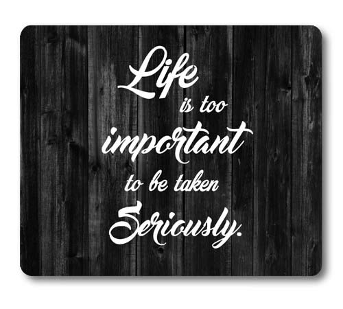 - Knseva Inspirational Quote Rustic Black Wood Mouse Pad, Life is Too Important to Be Taken Seriously,Positive Motivational Quotes White Black Mouse Pads