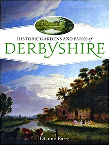 Historic Gardens and Parks of Derbyshire: Challenging Landscapes, 1570-1920 (Windgather Press)