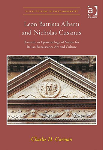 Leon Battista Alberti and Nicholas Cusanus: Towards an Epistemology of Vision for Italian Renaissance Art and Culture (Visual Culture in Early Modernity) por Dr Charles H Carman