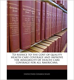 Book To Reduce to the Cost of Quality Health Care Coverage and Improve the Availability of Health Care Coverage for All Americans.- Common