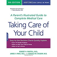 Taking Care of Your Child: A Parent s Illustrated Guide to Complete Medical Care