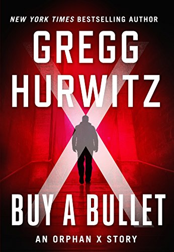 Buy a Bullet: An Orphan X Short Story by [Hurwitz, Gregg]