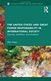 The United States and Great Power Responsibility in International Society : Drones, Rendition and Invasion, Aslam, Wali, 0415644682