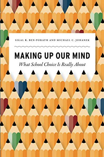 Making Up Our Mind: What School Choice Is Really About (History and Philosophy of Education Series)