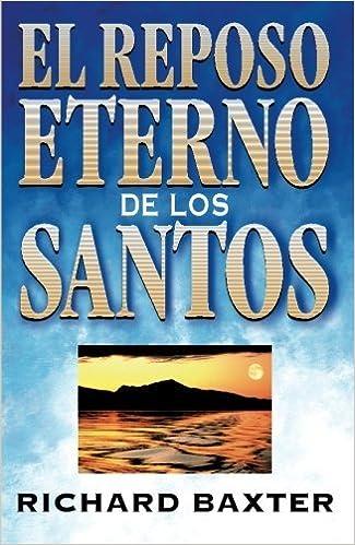Book El reposo eterno de los santos (Spanish Edition) by Richard Baxter (2013-04-29)