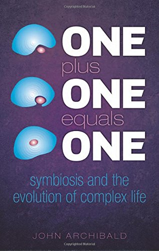 One Plus One Equals One: Symbiosis and the evolution of complex life (One Plus One Plus One Equals One)