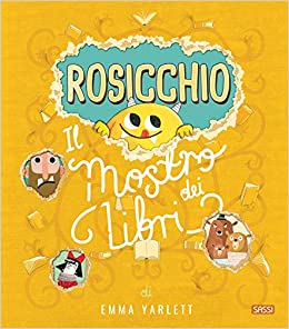 libri per bambini sui mostri: Rosicchio. Il mostro dei libri - Yarlett, Emma, Trevisan, Irena  - Libri