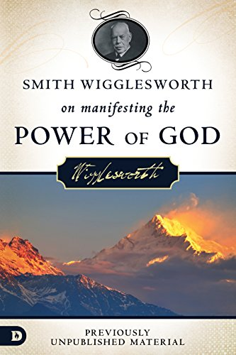 (Smith Wigglesworth on Manifesting the Power of God: Walking in God's Anointing Every Day of the Year)