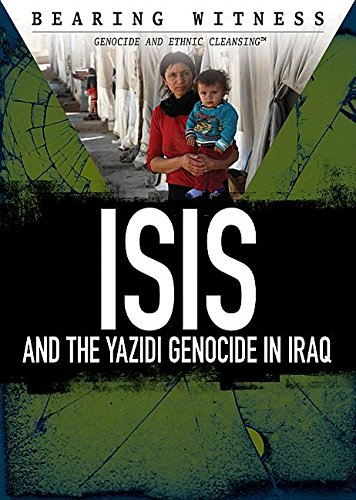 Download Isis and the Yazidi Genocide in Iraq (Bearing Witness: Genocide and Ethnic Cleansing) pdf epub