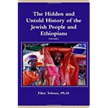 The Hidden And Untold History Of The Jewish People And Ethiopians [Paperback] [2011] (Author) Ph.D., Fikre Tolossa