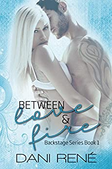 Between Love & Fire (Backstage Series Book #1) by [René, Dani]