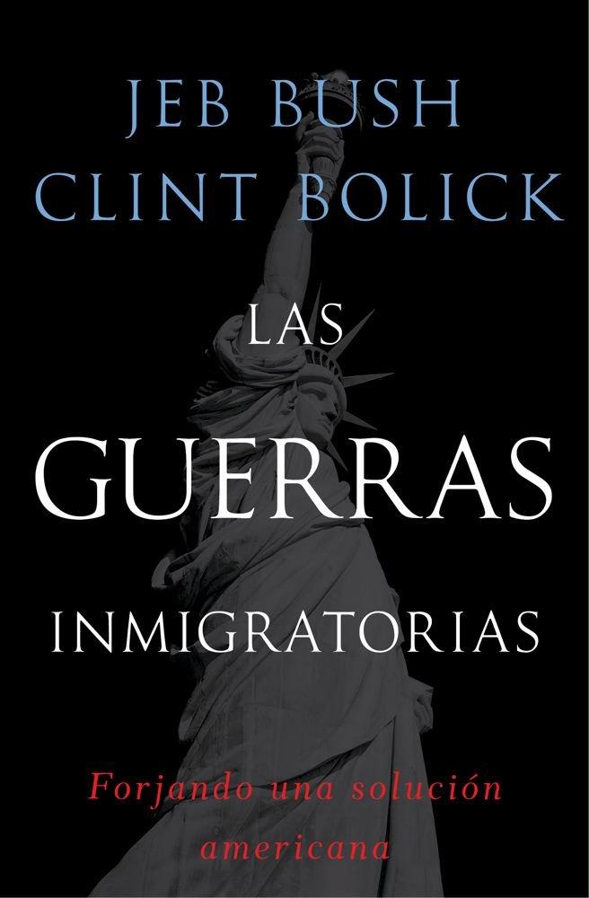 Las guerras inmigratorias: Forjando una solución americana (Spanish Edition): Jeb Bush, Clint Bolick: 9781476729657: Amazon.com: Books
