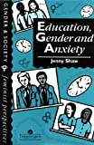 Education, Gender And Anxiety (Gender & Society Feminist Perspectives), Jenny Shaw, 0748401016