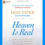 Heaven Is Real: Lessons on Earthly Joy - from the Man Who Spent 90 Minutes in Heaven | Don Piper,Cecil Murphey