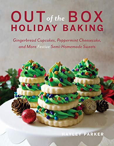 Out of the Box Holiday Baking: Gingerbread Cupcakes, Peppermint Cheesecake, and More Festive Semi-Homemade Sweets by Countryman Press