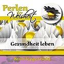 Gesundheit leben (Perlen der Weisheit) Hörbuch von Kurt Tepperwein Gesprochen von: Kurt Tepperwein