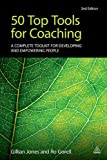50 Top Tools for Coaching : A Complete Toolkit for Developing and Empowering People, Jones, Gillian and Gorell, Ro, 0749466014