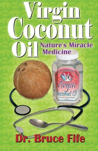 Virgin Coconut Oil: Nature's Miracle Medicine (Perfect Paperback)