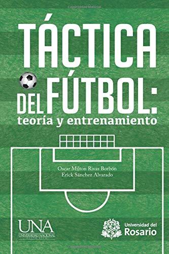Táctica del fútbol: teoría y entrenamiento por Rivas Borbón, Mr. Oscar Milton,Sánchez Alvarado, Mr. Erick