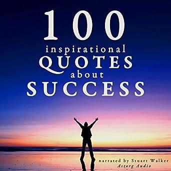 Amazon 100 Inspirational Quotes About Success Audible Audio
