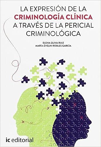 La expresión de la criminología clínica a través de la pericial criminológica Tapa blanda – 1 mar 2017 de Elena Oliva Ruiz (Autor), María Évelin Robles García (Autor)