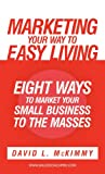 Marketing Your Way to Easy Living, David L. McKimmy, 1449736696