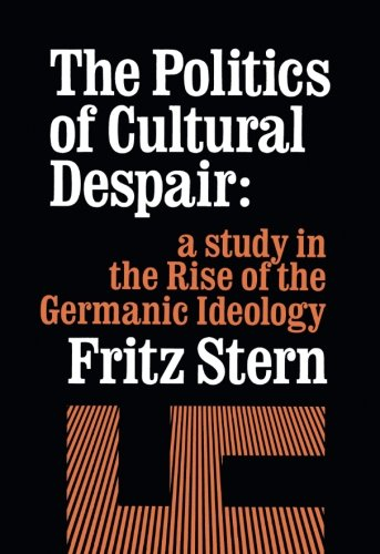 The Politics of Cultural Despair: A Study in the Rise of the Germanic Ideology (California Library Reprint Series)