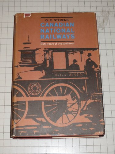 canadian-national-railways-sixty-years-of-trial-and-error-1836-1896-and-towards-the-inevitable-1896-