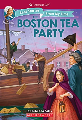 The Boston Tea Party (American Girl: Real Stories From My Time)