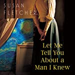 Let Me Tell You About a Man I Knew | Susan Fletcher