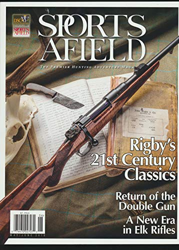Sports Afield : Rigby is The top Tier of British Rifle Builders; Understanding Ballistic Coefficient; The .458 Winchester cartridge; Return of the Double Gun; A New Era of Elk Rifles