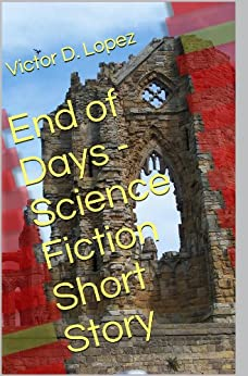 End of Days  (Science Fiction Short Story) by [López, Victor D.]
